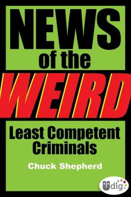 News of the Weird: Least Competent Criminals