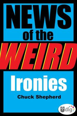 News of the Weird: Ironies