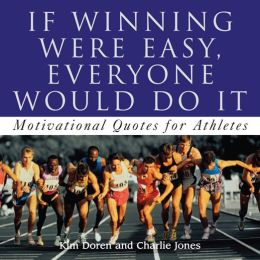 If Winning Were Easy, Everyone Would Do It: Motivational Quotes for Athletes