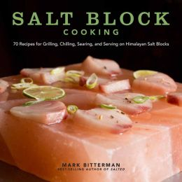 Salt Block Cooking (PagePerfect NOOK Book): 70 Recipes for Grilling, Chilling, Searing, and Serving on Himalayan Salt Blocks
