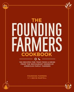 The Founding Farmers Cookbook (PagePerfect NOOK Book): 100 Recipes for True Food & Drink from the Restaurant Owned by American Family Farmers