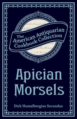 Apician Morsels (PagePerfect NOOK Book): Or, Tales of the Table, Kitchen, and Larder