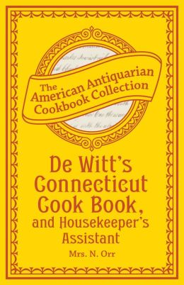 De Witt's Connecticut Cook Book, and Housekeeper's Assistant (PagePerfect NOOK Book)
