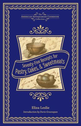 Seventy-Five Receipts for Pastry, Cakes, and Sweetmeats (PagePerfect NOOK Book)