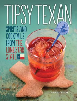 Tipsy Texan (PagePerfect NOOK Book): Spirits and Cocktails from the Lone Star State
