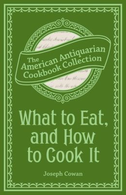 What to Eat, and How to Cook It (PagePerfect NOOK Book): Preserving, Canning and Drying Fruits and Vegetables