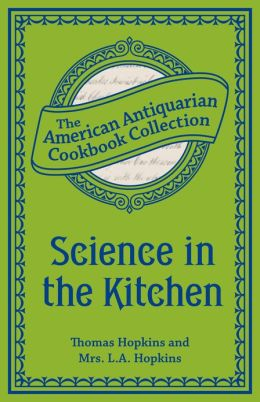 Science in the Kitchen (PagePerfect NOOK Book): Important Discoveries and Improvements in the Art of Cooking
