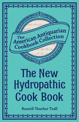 The New Hydropathic Cook Book (PagePerfect NOOK Book): With Recipes for Cooking on Hygienic Principles