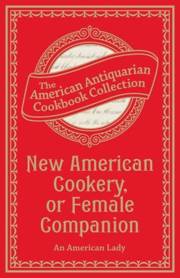 New American Cookery, or Female Companion (PagePerfect NOOK Book)