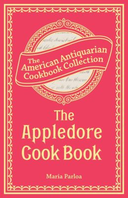 The Appledore Cook Book (PagePerfect NOOK Book): Containing Practical Receipts for Plain and Rich Cooking