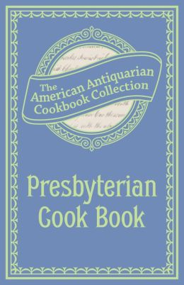 Presbyterian Cook Book (PagePerfect NOOK Book): What the Brethren Eat and How the Sisters Prepare It