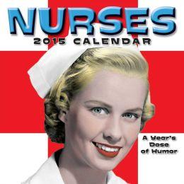 Nurses 2015 Wall Calendar: A Year's Dose of Humor