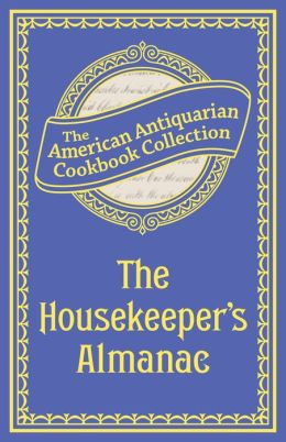 The Housekeeper's Almanac (PagePerfect NOOK Book): Or, The Young Wife's Oracle! for 1840!