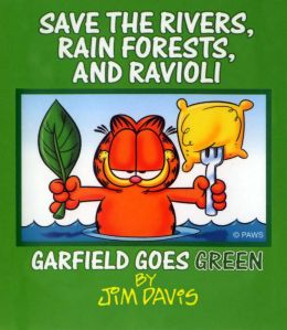 Save the Rivers, Rain Forests, and Ravioli (PagePerfect NOOK Book): Garfield Goes Green