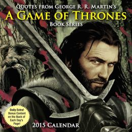 2015 Quotes from George R.R. Martin's A Game of Thrones Book Series Day-to-Day Calendar