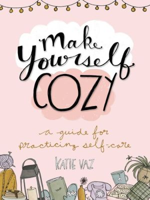 Book Make Yourself Cozy: A Guide for Practicing Self-Care