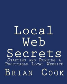 Local Web Secrets: Starting and Running a Profitable Local Website