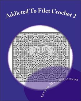 Addicted to Filet Crochet 2: Includes Holidays