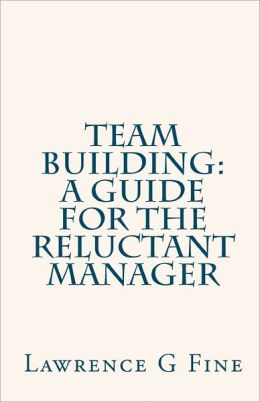 Team Building - A Guide for the Reluctant Manager