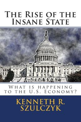 The Rise of the Insane State: What Is Happening to the U. S. Economy?