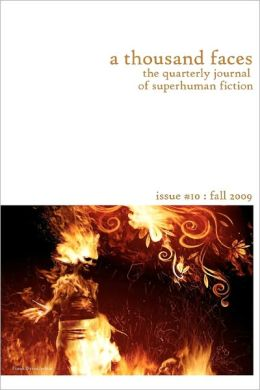 A Thousand Faces, the Quarterly Journal of Superhuman Fiction: Issue #10: Fall 2009