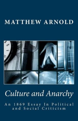 Culture and Anarchy: an 1869 Essay in Political and Social Criticism