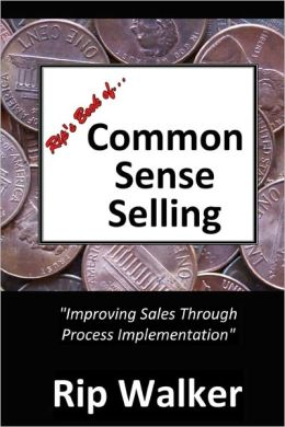 Rip's Book of Common Sense Selling: Improving Sales Through Process Implementation