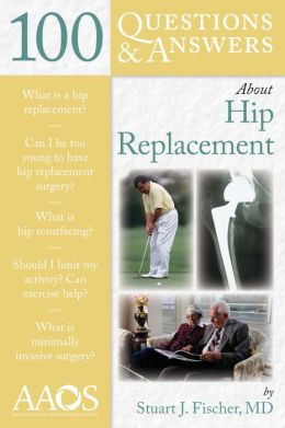 100 Questions & Answers About Hip Replacement