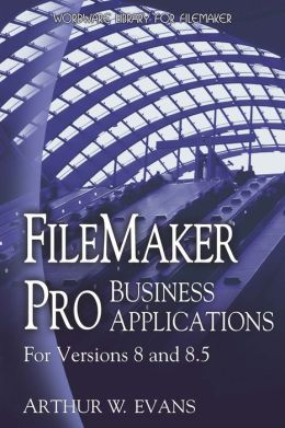 FileMaker Pro Business Applications - For versions 8 and 8.5
