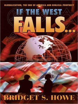 If the West Falls...: Globalization, the End of America and Biblical Prophecy