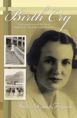 Birth Cry: A personal story of the life of Hannah D. Mitchell, Nurse Midwife