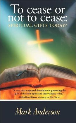 To cease or not to cease: Spiritual gifts today?