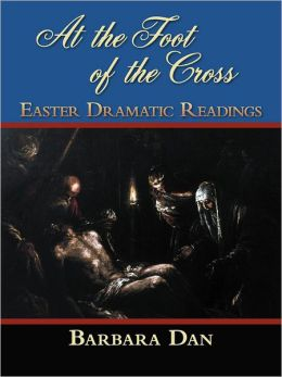At the Foot of the Cross: Easter Dramatic Readings