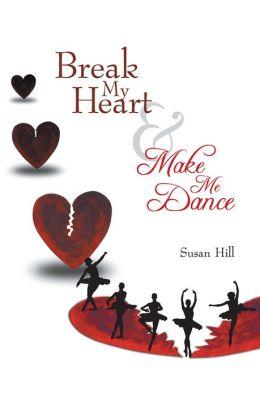 Break My Heart and Make Me Dance