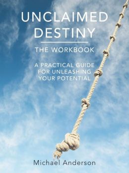 Unclaimed Destiny the Workbook: A Practical Guide for Unleashing Your Potential