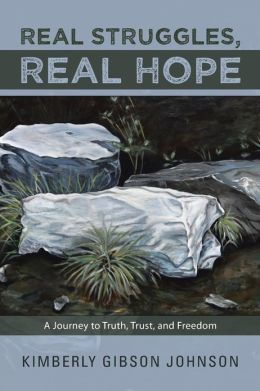 Real Struggles, Real Hope: A Journey to Truth, Trust, and Freedom