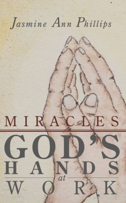 Miracles: God's Hands at Work