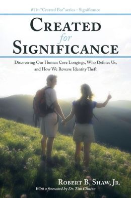 Created for Significance: Discovering Our Human Core Longings, Who Defines Us, and How We Reverse Identity Theft