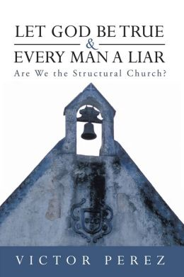 Let God Be True and Every Man a Liar: Are We the Structural Church?