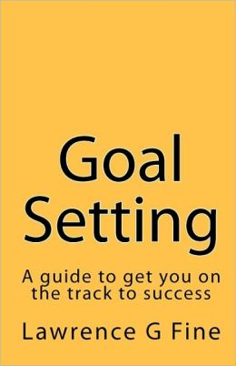 Goal Setting: A Guide to Get You on the Track to Success