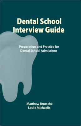 Dental School Interview Guide: Preparation and practice for dental school Admissions