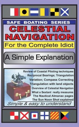 Celestial Navigation for the Complete Idiot: A Simple Explanation