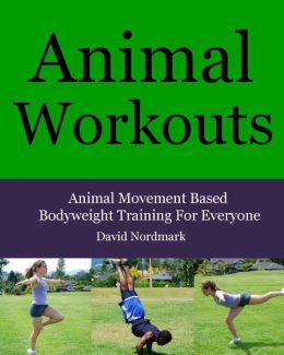 Animal Workouts: Animal Inspired Bodyweight Workouts for Men and Women