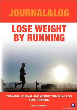 Lose Weight by Running: Training Journal and Weight Tracking Log for Runners