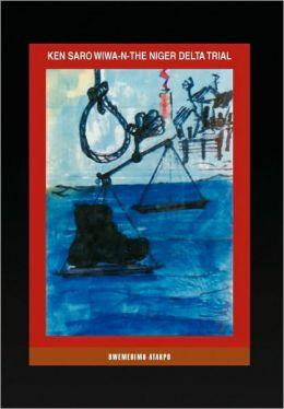 Ken Saro Wiwa-N-the Niger Delta Trial