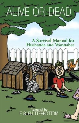 Alive or Dead: A Survival Manual for Husbands and Wannabes