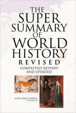 The Super Summary of World History Revised: With A Strong Emphasis On Western European And American History