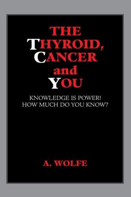 The Thyroid, Cancer and You: Knowledge is Power! How Much Do You Know?