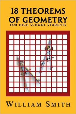 18 Theorems of Geometry: for High School Students: for High School Students