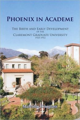 Phoenix in Academe: The Birth and Early Development of the Claremont Graduate University, 1925-1952